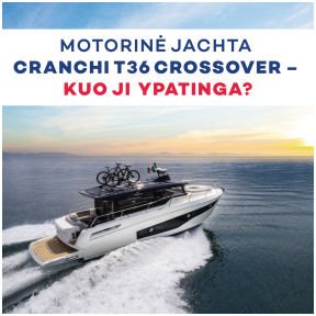 """Kodėl ,,Cranchi T36 Crossover"""" labai tinka lietuviško tipažo žmogui?"""
